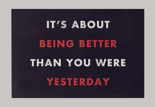 its-about-being-better-than-you-were-yesterday