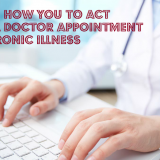 5 Tips On How You To Act During a Doctor Appointment With Chronic Illness